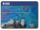 Alaska Volcanoes Guidebook for Teachers.